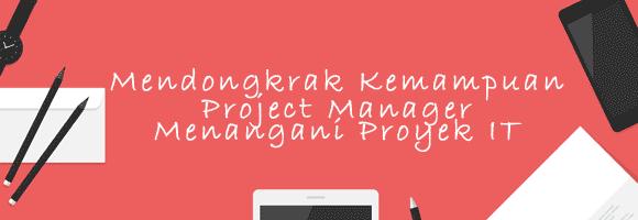 Mendongkrak Kemampuan Project Manager Menangani Proyek IT